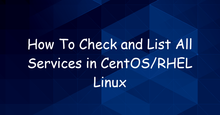 How To Check and List All Services in CentOSRHEL Linux 1