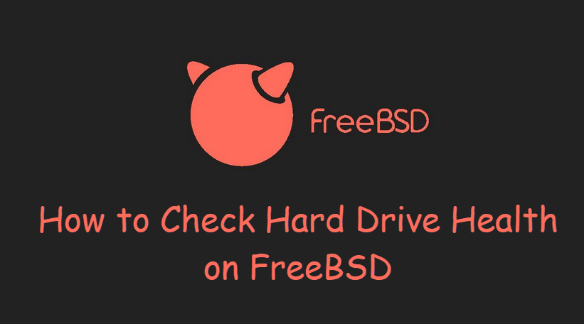 How to Check Hard Drive Health on FreeBSD1