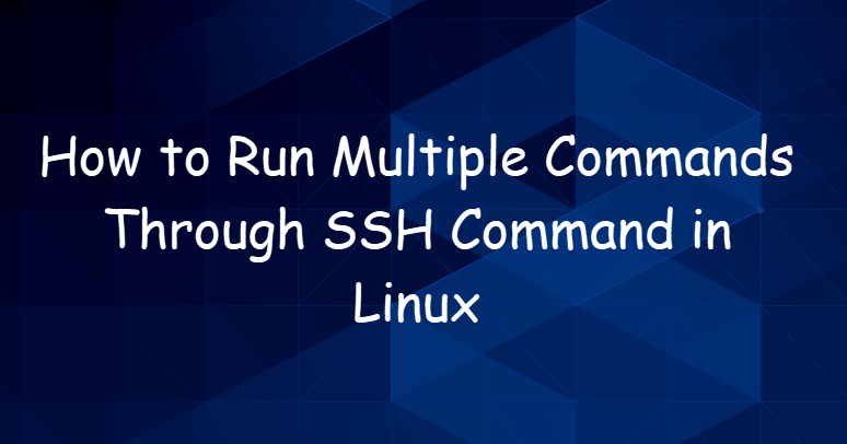 Run Multiple Commands Through SSH Command in Linux1