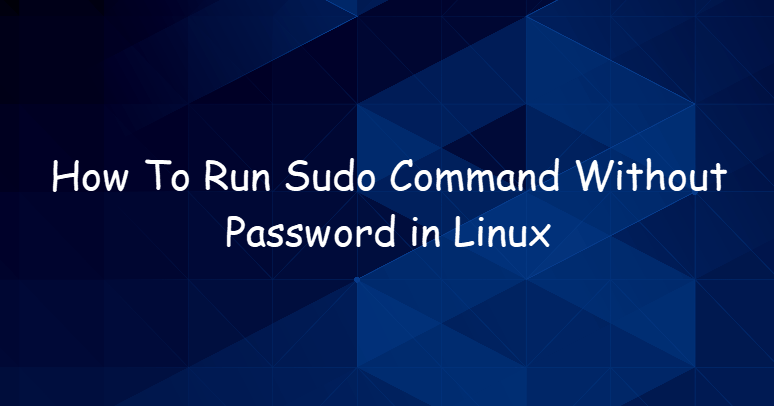 Run Sudo Command Without Password in Linux 2