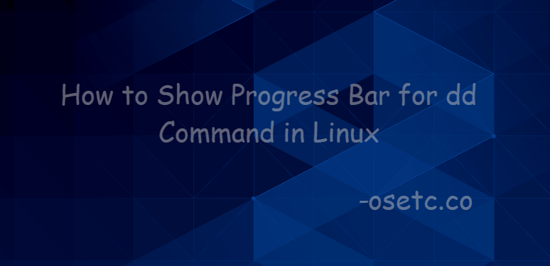 Show Progress Bar for dd Command in Linux1
